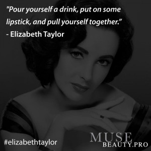 "... put on some lipstick, and pull yourself together."" -Elizabeth Taylor"