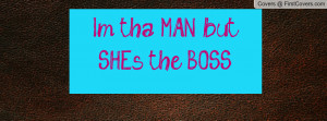 tha MAN but SHE's the BOSS Profile Facebook Covers