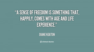 sense of freedom is something that, happily, comes with age and life ...