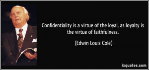 ... loyal, as loyalty is the virtue of faithfulness. - Edwin Louis Cole