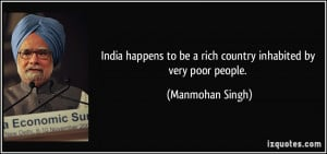 India happens to be a rich country inhabited by very poor people ...