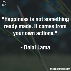 Dalai-Lama-Quote-Happiness-Is-Not