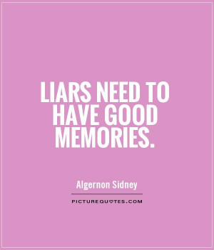 Liars need to have good memories. Picture Quote #1