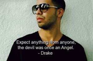 Rapper, drake, quotes, sayings, expect anything, angel, devil