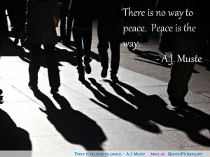 There is no way to peace A J Muste motivational inspirational