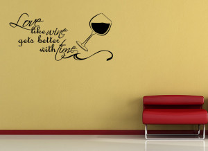 ... LOVE LIKE WINE GETS BETTER... Vinyl Wall quote Mural Decal Wall Decor