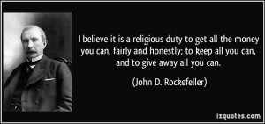 ... keep all you can, and to give away all you can. - John D. Rockefeller