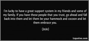 lucky to have a great support system in my friends and some of my ...