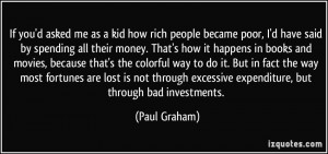 how rich people became poor, I'd have said by spending all their money ...