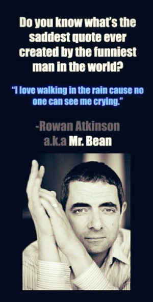 Mr bean's Quote Saddest Quotes, Rowan Atkinson Quotes Mr Beans ...