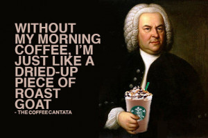 Johann Sebastian Bach wrote a short opera about coffee obsession.