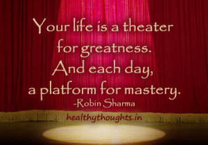 Thought for the day-Your life is a theater for greatness-And each day ...