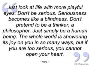 just look at life with more playful eyes osho