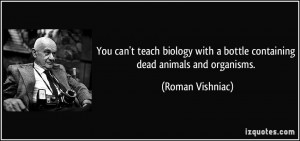 You can't teach biology with a bottle containing dead animals and ...