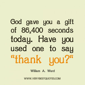 ... you a gift of 86,400 seconds today. Have you used one to say 'thank