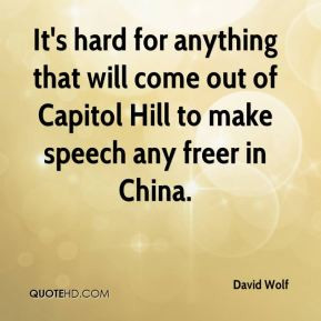 ... that will come out of Capitol Hill to make speech any freer in China