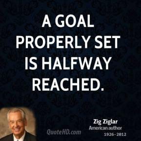 zig-ziglar-author-quote-a-goal-properly-set-is-halfway.jpg