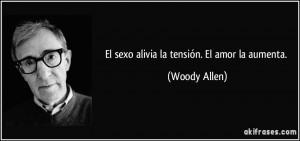 El sexo alivia la tensión. El amor la aumenta. (Woody Allen)