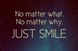 Smile no matter what :)