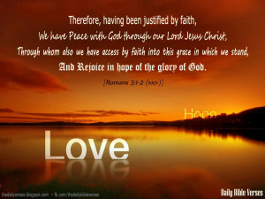 Therefore, having been justified by faith, we have peace with God ...