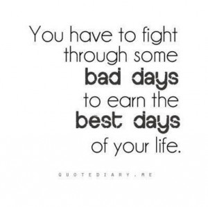 ... some bad days to earn the best days of your life ~ Freedom Quote