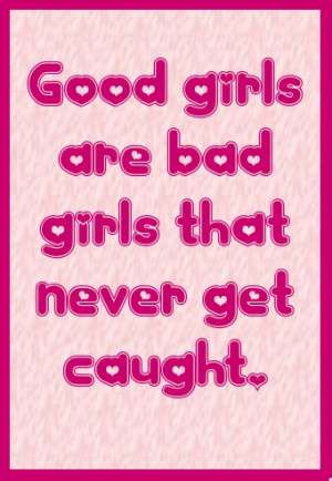 Good girls are bad girls that never get caught. #quote