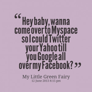 Quotes Picture: hey baby, wanna come over to mybeeeeeepe so i could ...
