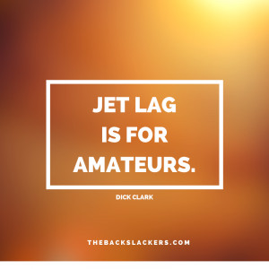 Jet lag is for amateurs. - Dick Clark