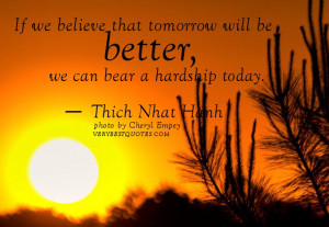 Quotes by Thich Nhat Hanh, If we believe that tomorrow will be better ...