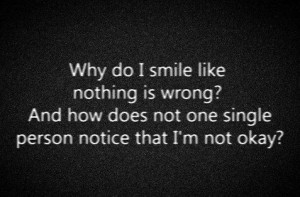 Quotes] Why do I smile like nothing is wrong?