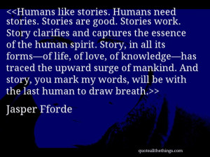 Jasper Fforde - quote-Humans like stories. Humans need stories ...