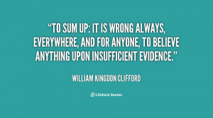 quote-William-Kingdon-Clifford-to-sum-up-it-is-wrong-always-106214.png