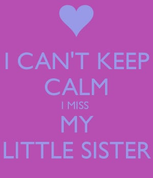 keep calm and i miss my little sister