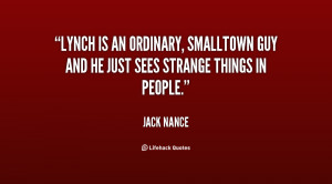 Lynch is an ordinary, smalltown guy and he just sees strange things in ...