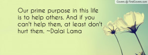 ... others. And if you can't help them, at least don't hurt them. ~Dalai
