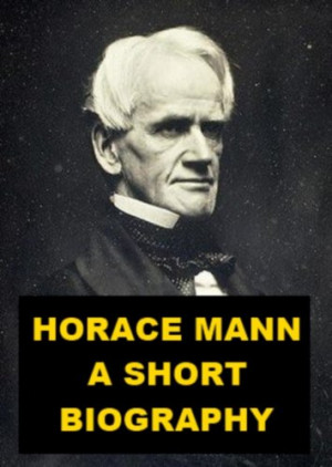Horace Mann - A Short Biography