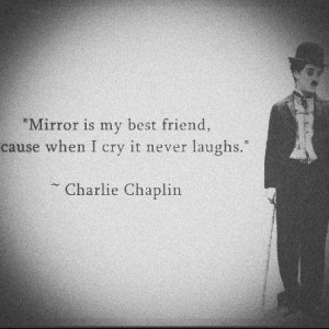 Charlie chaplin, quotes, sayings, mirror, best friend