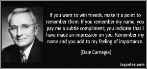 win friends, make it a point to remember them. If you remember my name ...