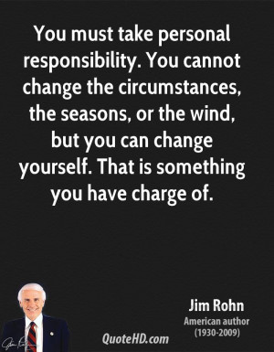 You must take personal responsibility. You cannot change the ...