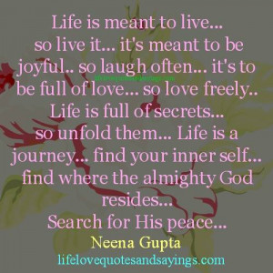 Life is meant to live.