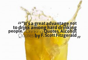 """... drink among hard drinking people."""" ― Drinking Quotes, Alcohol"""