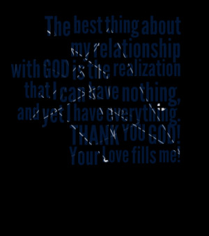 Quotes Picture: the best thing about my relationship with god is the ...
