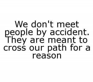 dont meet people by accident Quotes about Life 261 We dont meet people ...