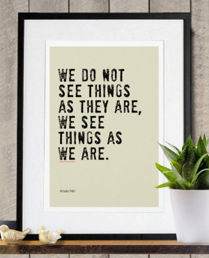 ... We See Things as We Are ($18) quote from Anaïs Nin says just that