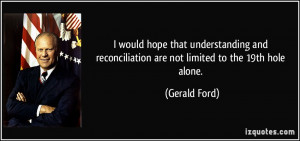 would hope that understanding and reconciliation are not limited to ...