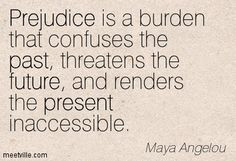 Quotes of Maya Angelou About work, water, past, future, prejudice ...
