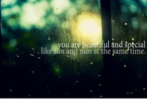 You are beautiful and special like sun and rain at the same time.