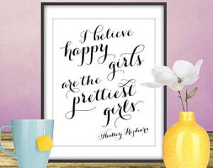 Audrey Hepburn Quote Print, Happy G irls are the Prettiest Girls ...