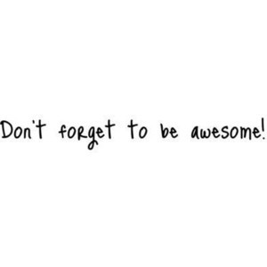 Don't forget to be awesome. quote