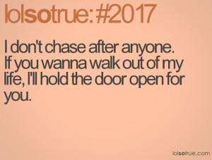 don't chase after anyone. If you wanna walk out of my life, I'll hold ...